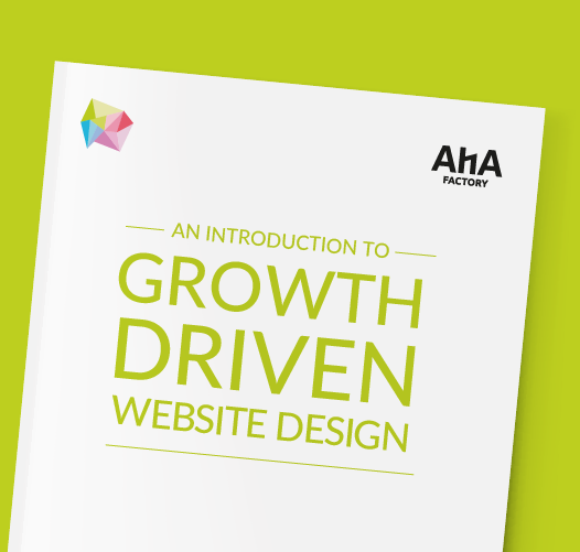 AHA Factory An Introduction to Growth Driven Website Design